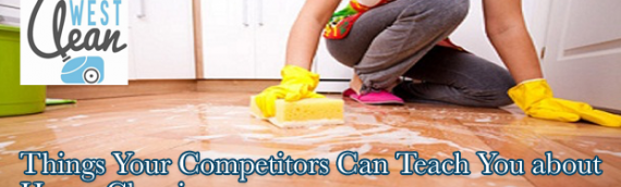 Things Your Competitors Can Teach You about House Cleaning