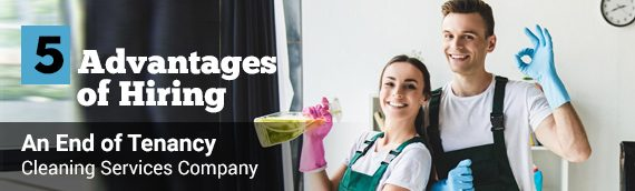 5 Advantages of Hiring an End of Tenancy Cleaning Services Company